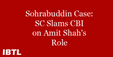 Supreme Court slams CBI, Amit Shah case, complaints absolute trash, Narendra modi, Sohrabuddin case, IBTL