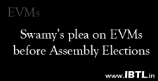 EVM, Dr. Swamy's plea on EVM, ECI, Electronic Voting Machine fake, EVMs being tempered, IBTL