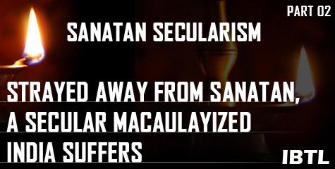 Sanatan Secularism, Mohammad, Quran, Hadiths, Islam, Jesus, Christians, Christianity, minority appeasement, pseudo-secularism, Zakir Naik, Bhagwad Geeta Ban, IBTL